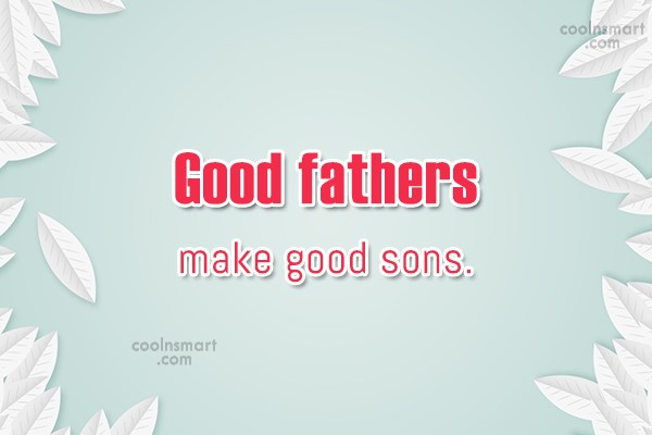 Father Quote: Good fathers make good sons.
