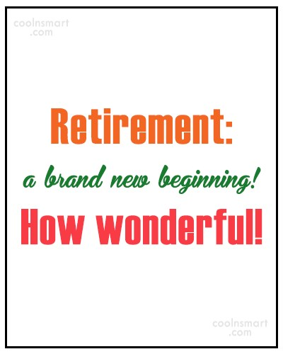 Retirement Quote: Retirement: a brand new beginning! How wonderful!