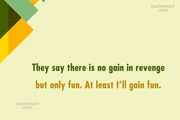 Revenge Quote: They say there is no gain in...