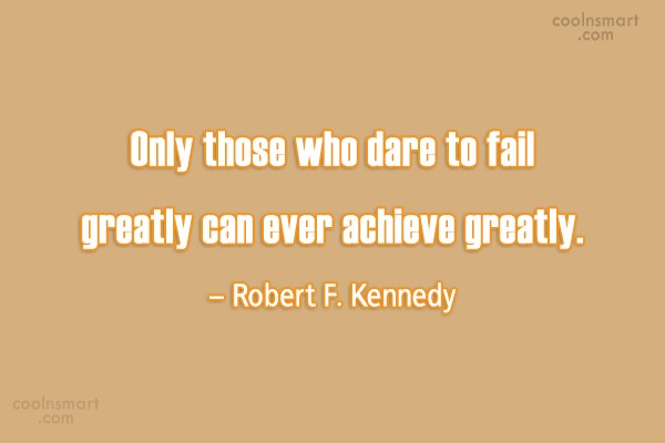 Success Quote: Only those who dare to fail greatly...