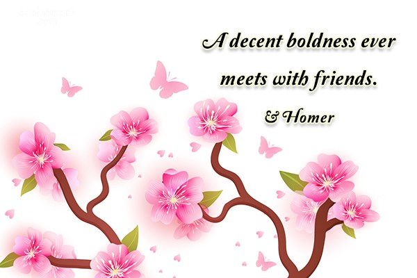 Boldness Quote: A decent boldness ever meets with friends....