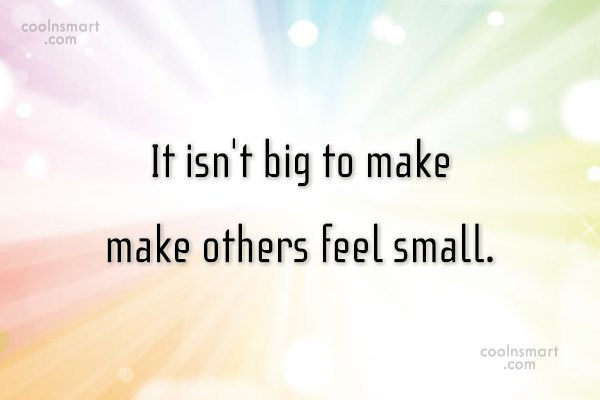 Bullying Quote: It isn't big to make make others...