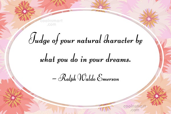 Character Quote: Judge of your natural character by what...