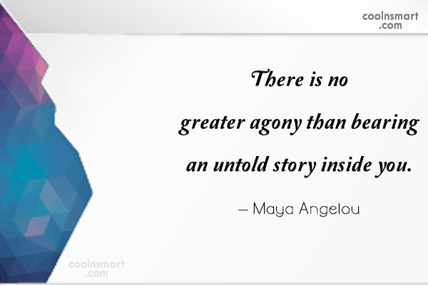 Writing Quote: There is no greater agony than bearing...