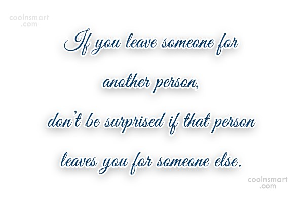 Cheating Quote: If you leave someone for another person,...