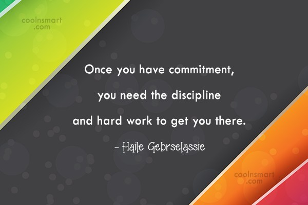 Commitment Quote: Once you have commitment, you need the...