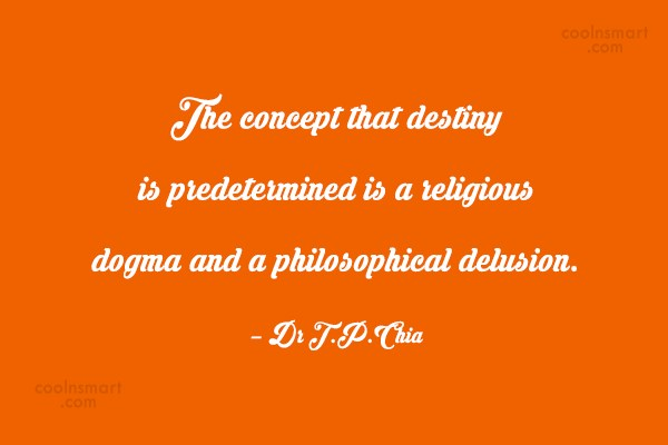 Destiny Quote: The concept that destiny is predetermined is...