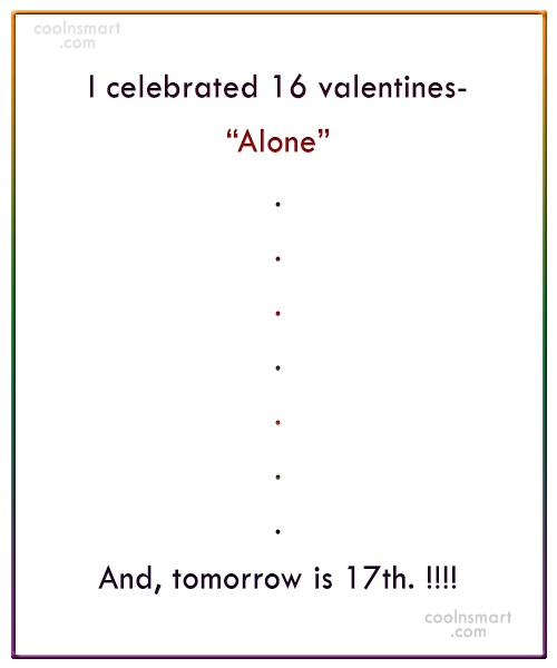 "Loneliness Quote: I celebrated 16 valentines- ""Alone"" . ...."