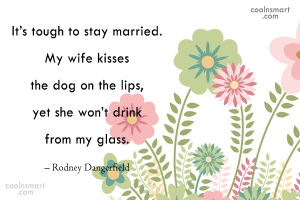 Funny Marriage Quotes Quote: It's tough to stay married. My wife...