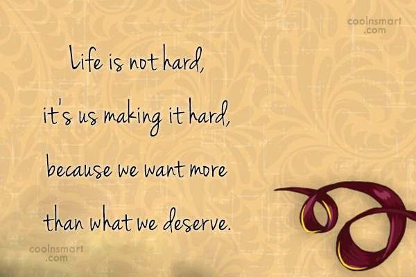 Contentment Quote: Life is not hard, it's us making...