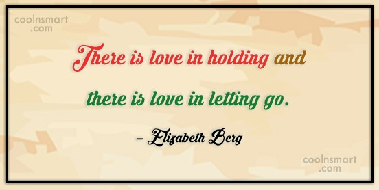 Holding On Quote: There is love in holding and there...