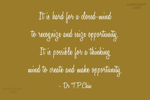 Opportunity Quote: It is hard for a closed-mind to...