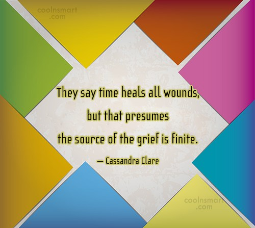 Grief Quote: They say time heals all wounds, but...