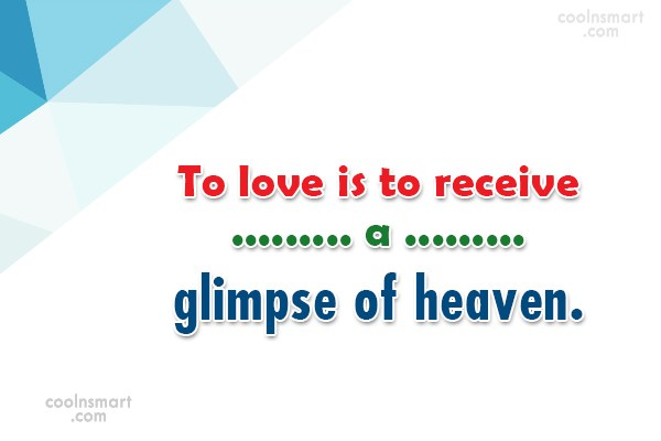 Heaven Quote: To love is to receive a glimpse...