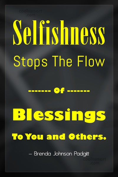 Selfishness Quote: Selfishness Stops The Flow Of Blessings To...