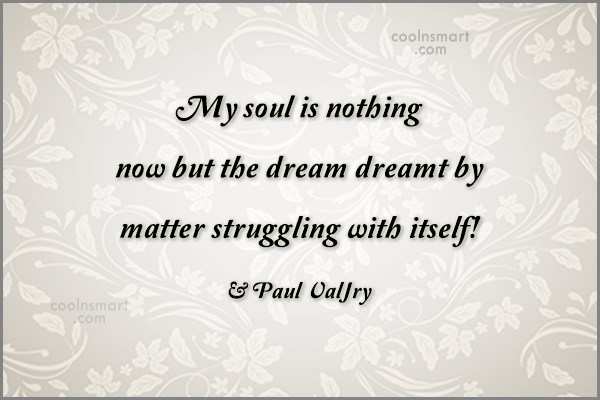 Quote: My soul is nothing now but the...