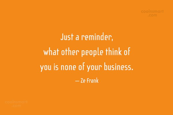 Attitude Quote: Just a reminder, what other people think...