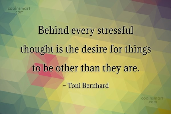 Stress Quote: Behind every stressful thought is the desire...
