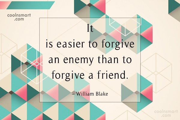 Quote: It is easier to forgive an enemy...