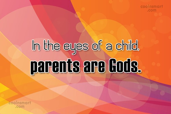 Parents Quote: In the eyes of a child, parents...
