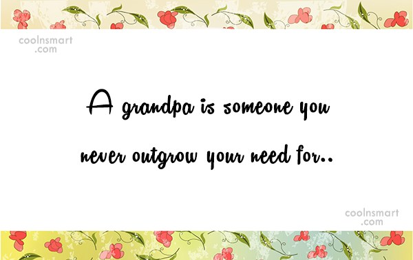 Grandfather Quote: A grandpa is someone you never outgrow...