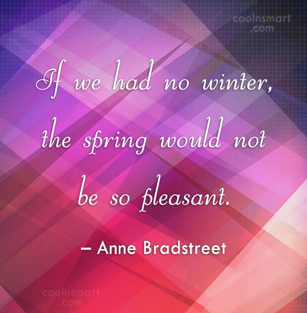 Winter Quote: If we had no winter, the spring...