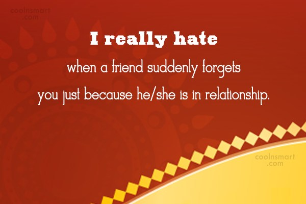 Being Forgotten Quote: I really hate when a friend suddenly...