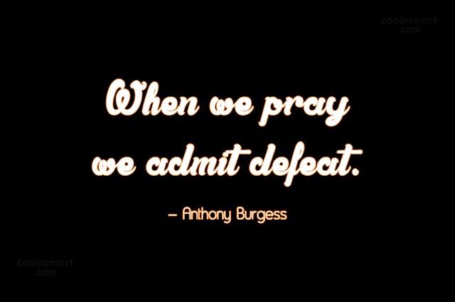 Prayer Quote: When we pray we admit defeat. –...