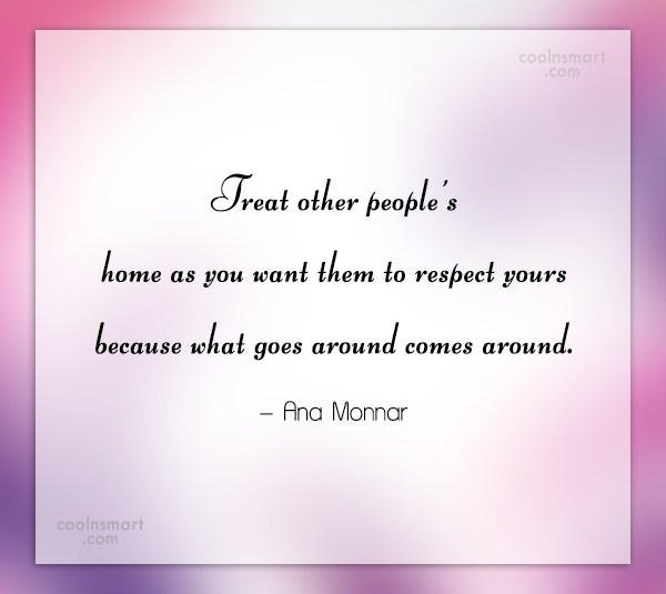 Karma Quote: Treat other people's home as you want...
