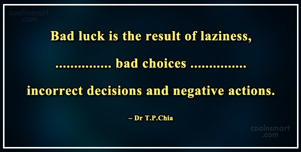 Luck Quote: Bad luck is the result of laziness,...