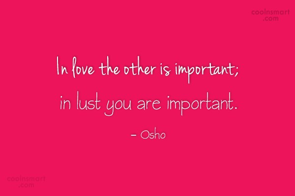Lust Quote: In love the other is important; in...