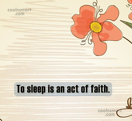 Quote: To sleep is an act of faith. - CoolNsmart.com