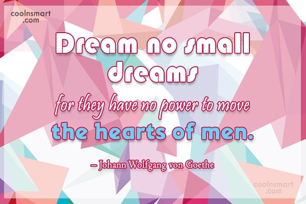 Quote: Dream no small dreams for they have...