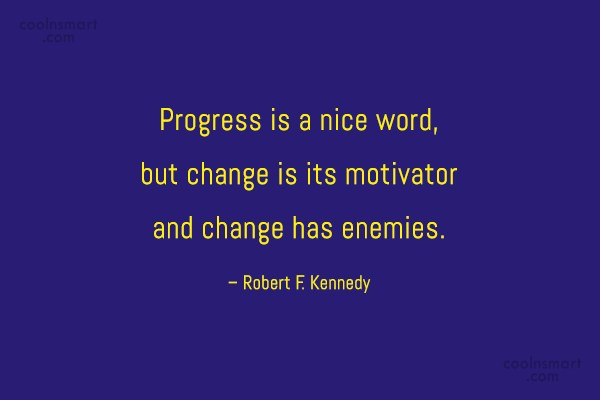Progress Quote: Progress is a nice word, but change...