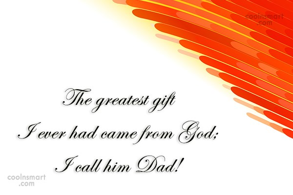 Father Quote: The greatest gift I ever had came...