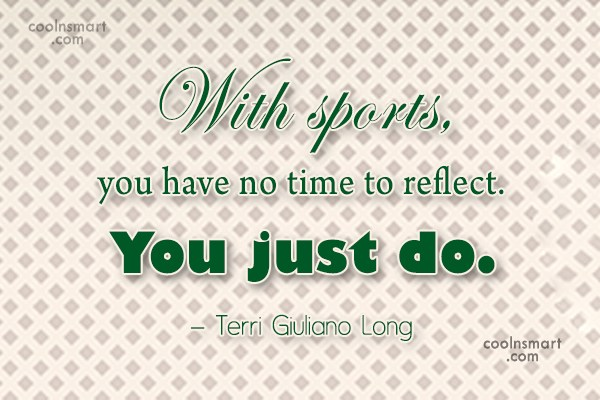 Sports Quote: With sports, you have no time to...