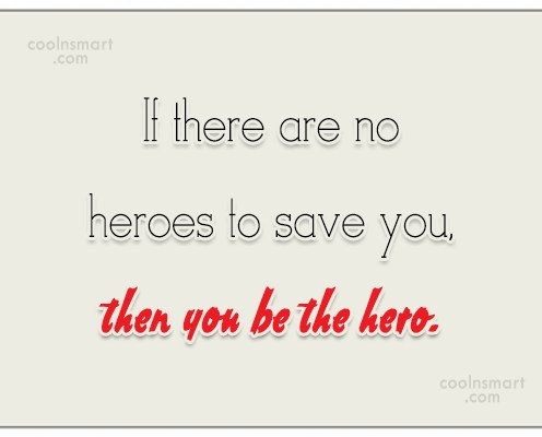 Quote: If there are no heroes to save...