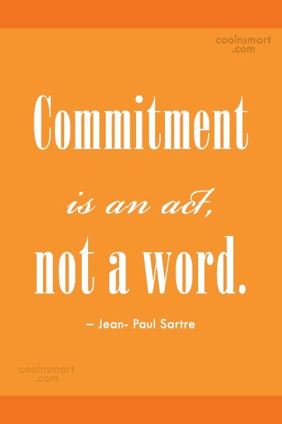 Commitment Quote: Commitment is an act, not a word....