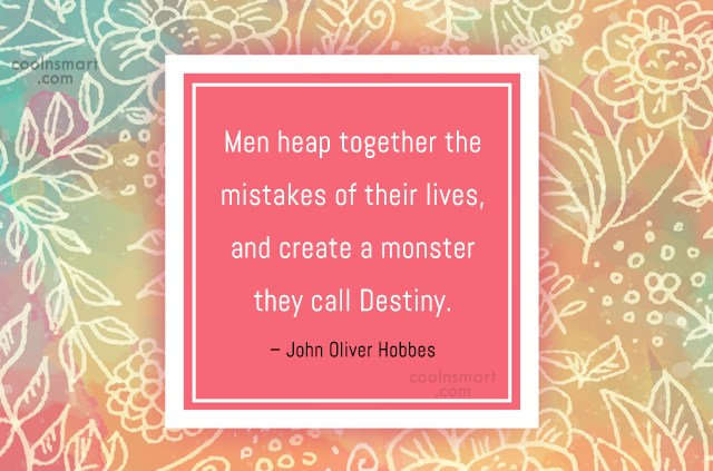 Mistake Quote: Men heap together the mistakes of their...