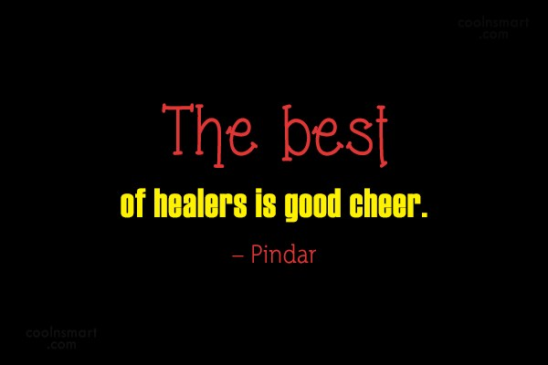 Cheer Up Quote: The best of healers is good cheer....
