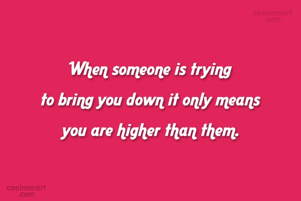 Criticism Quote: When someone is trying to bring you...
