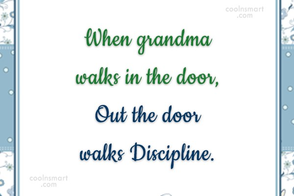 Discipline Quote: When grandma walks in the door, Out...