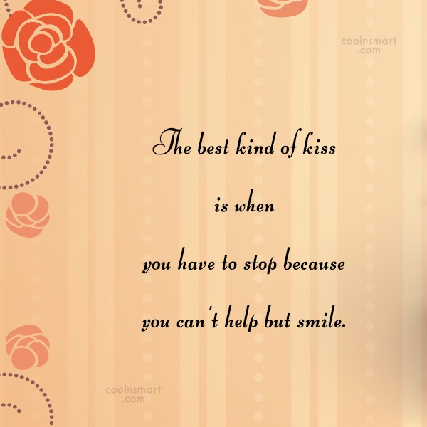 Kiss Quote: The best kind of kiss is when...