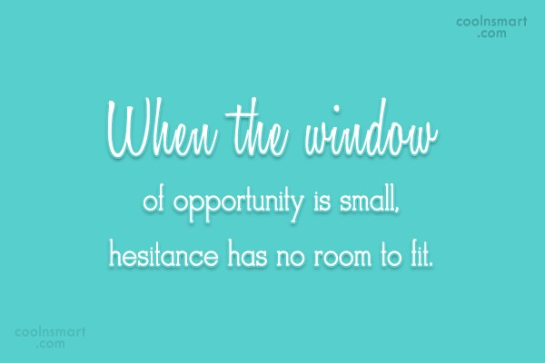 Opportunity Quote: When the window of opportunity is small,...