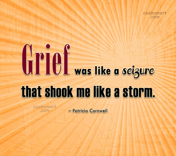 Grief Quote: Grief was like a seizure that shook...