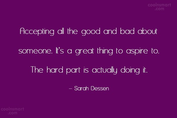 Quote: Accepting all the good and bad about...