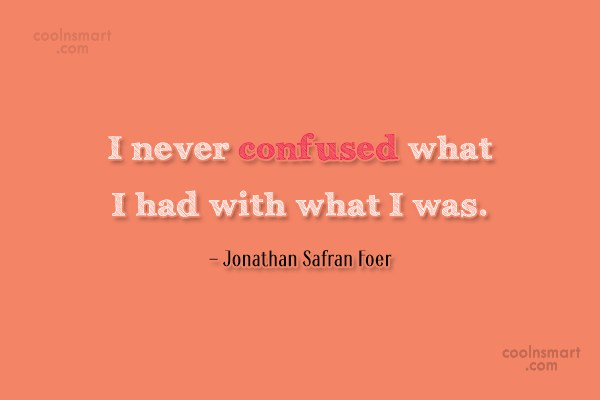 Quote: I never confused what I had with...