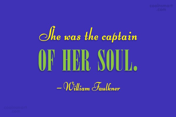 Quote: She was the captain of her soul....