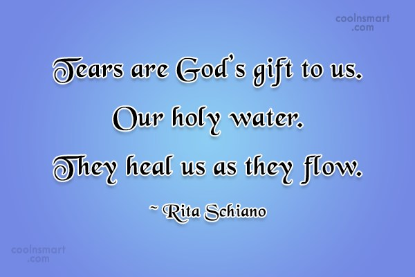 Loss Quote: Tears are God's gift to us. Our...
