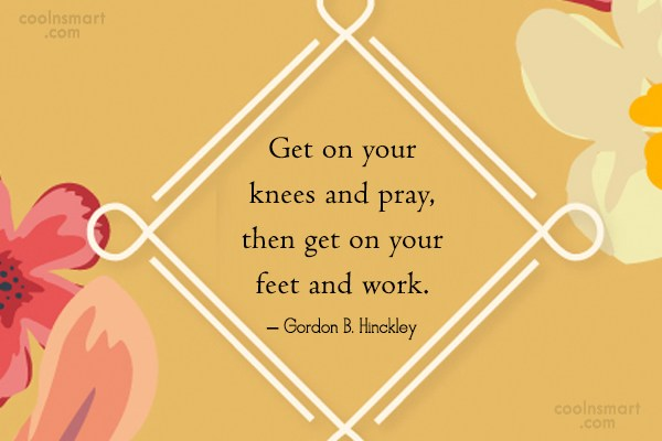 Prayer Quote: Get on your knees and pray, then...